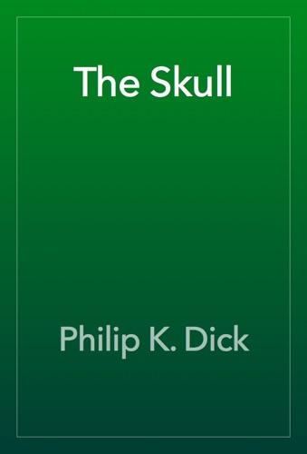 Philip K. Dick - The Skull