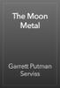 Garrett Putman Serviss - The Moon Metal artwork