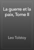 Leo Tolstoy - La guerre et la paix, Tome II artwork