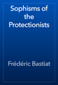 Sophisms of the Protectionists