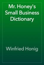 Mr. Honey's Small Business Dictionary