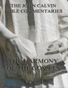 John Calvins Commentaries On The Harmony Of The Gospels Vol 1