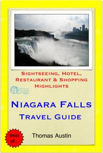 Niagara Falls Travel Guide - Sightseeing, Hotel, Restaurant & Shopping Highlights (Illustrated) - Thomas Austin