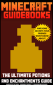 Minecraft Guidebooks: The Ultimate Potions & Enchantments Guide