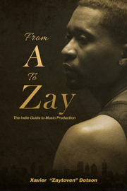 From A to Zay: The Indie Guide to Music Production book