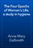 Anna Mary Galbraith - The Four Epochs of Woman's Life; a study in hygiene artwork