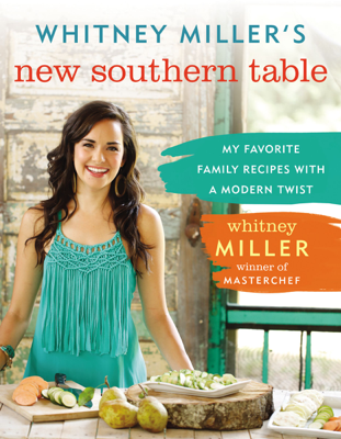 Whitney Miller's New Southern Table - Whitney Miller book