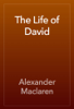 Alexander Maclaren - The Life of David artwork