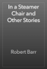 Robert Barr - In a Steamer Chair and Other Stories 앨범 사진
