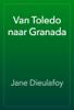 Jane Dieulafoy - Van Toledo naar Granada artwork