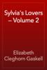 Elizabeth Cleghorn Gaskell - Sylvia's Lovers — Volume 2 artwork