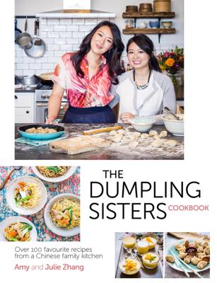 The Dumpling Sisters Cookbook - The Dumpling Sisters, Amy Zhang & Julie Zhang book