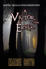 Earthly Tales & Other Adventures: A Visitor from Ether