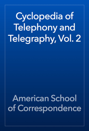 Cyclopedia of Telephony and Telegraphy, Vol. 2