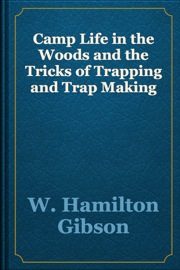 Camp Life in the Woods and the Tricks of Trapping and Trap Making book