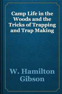 Camp Life in the Woods and the Tricks of Trapping and Trap Making Book Review
