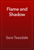 Sara Teasdale - Flame and Shadow artwork