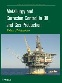 Metallurgy and Corrosion Control in Oil and Gas Production - Robert Heidersbach