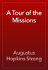 Augustus Hopkins Strong - A Tour of the Missions artwork