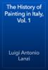 Luigi Antonio Lanzi - The History of Painting in Italy, Vol. 1 artwork