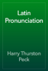 Harry Thurston Peck - Latin Pronunciation artwork