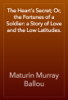 Maturin Murray Ballou - The Heart's Secret; Or, the Fortunes of a Soldier: a Story of Love and the Low Latitudes. artwork