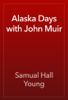 Samual Hall Young - Alaska Days with John Muir artwork