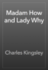 Charles Kingsley - Madam How and Lady Why artwork