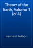 James Hutton - Theory of the Earth, Volume 1 (of 4) artwork