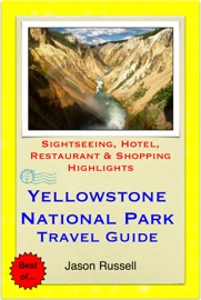 YELLOWSTONE NATIONAL PARK (MONTANA/WYOMING) TRAVEL GUIDE - SIGHTSEEING, HOTEL, RESTAURANT & SHOPPING HIGHLIGHTS (ILLUSTRATED)