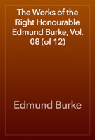 The Works of the Right Honourable Edmund Burke, Vol. 08 (of 12)
