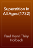 Paul Henri Thiry Holbach - Superstition In All Ages (1732) artwork