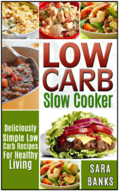 Low Carb Slow Cooker - Deliciously Simple Low Carb Recipes For Healthy Living book
