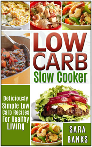 Low Carb Slow Cooker - Deliciously Simple Low Carb Recipes For Healthy Living Book Review