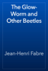 Jean-Henri Fabre - The Glow-Worm and Other Beetles artwork