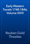 Early Western Travels 1748-1846 Volume XXVI