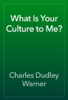 Charles Dudley Warner - What Is Your Culture to Me? artwork