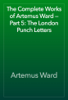 Artemus Ward - The Complete Works of Artemus Ward — Part 5: The London Punch Letters artwork