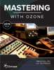 iZotope Inc. - Mastering with Ozone (2015 Edition) artwork