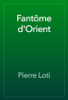 Pierre Loti - FantГґme d'Orient artwork