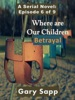 Betrayal: Where are our Children (A Serial Novel) Episode 6 of 9