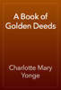 Charlotte Mary Yonge - A Book of Golden Deeds artwork
