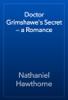 Nathaniel Hawthorne - Doctor Grimshawe's Secret — a Romance artwork