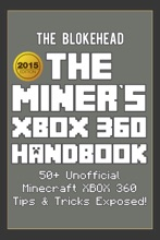 The Miner's XBOX 360 Handbook: 50+ Unofficial Minecraft XBOX 360 Tips & Tricks Exposed!