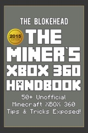 The Miner S Xbox 360 Handbook 50 Unofficial Minecraft Xbox 360 Tips Tricks Exposed