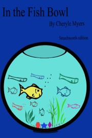 In the Fish Bowl - Cheryle Myers