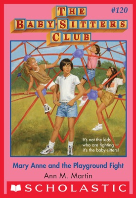 Mary Anne and the Playground Fight (The Baby-Sitters Club #120)
