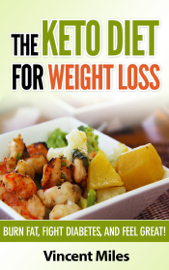 The Keto Diet For Weight Loss - Vincent Miles book summary