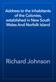 Address to the Inhabitants of the Colonies, established in New South Wales And Norfolk Island book