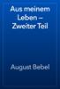 August Bebel - Aus meinem Leben — Zweiter Teil обложка